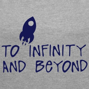 to infinity and beyond citation fuser T-Shirts - Women's T-shirt with rolled up sleeves