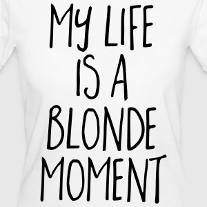 Blonde Moment Funny Quote T-Shirts - Women's Organic T-shirt