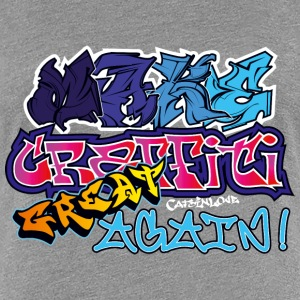 Make Graffiti Great Again T-Shirts - Frauen Premium T-Shirt