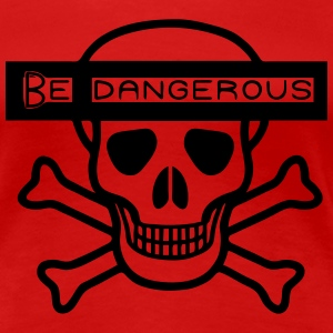 Be Dangerous - Frauen Premium T-Shirt