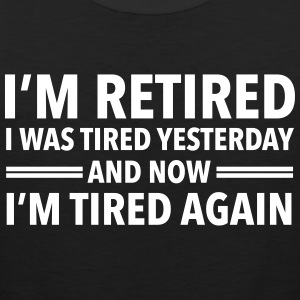 I'm Retired - I Was Tired Yesterday... Ropa deportiva - Tank top premium hombre