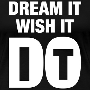 Dream It - Wish It - Do It T-shirts - Premium-T-shirt dam