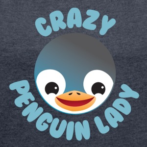 crazy penguin lady T-Shirts - Women's T-shirt with rolled up sleeves