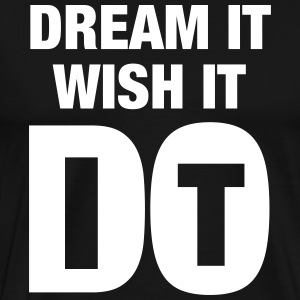 Dream It - Wish It - Do It T-skjorter - Premium T-skjorte for menn