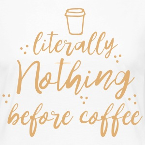 literally nothing before coffee Long Sleeve Shirts - Women's Premium Longsleeve Shirt