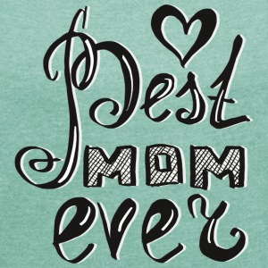 Best_Mom_ever T-Shirts - Frauen T-Shirt mit gerollten Ärmeln