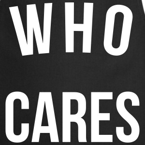 Who Cares Funny Quote  Aprons - Cooking Apron
