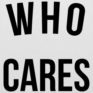 Who Cares Funny Quote Bags & Backpacks - Tote Bag