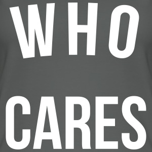 Who Cares Funny Quote Top - Top da donna ecologico