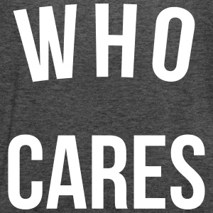 Who Cares Funny Quote Tops - Women's Tank Top by Bella