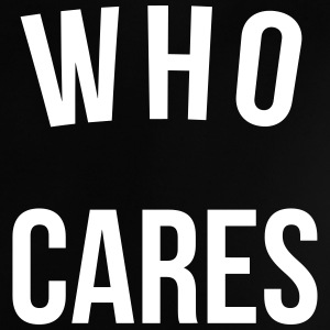 Who Cares Funny Quote Babyskjorter - Baby-T-skjorte