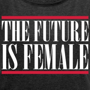 The Future is female T-shirts - Vrouwen T-shirt met opgerolde mouwen