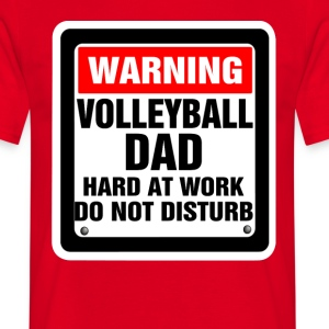 Warning Volleyball Dad Hard At Work Do Not Disturb T-Shirts - Men's T-Shirt