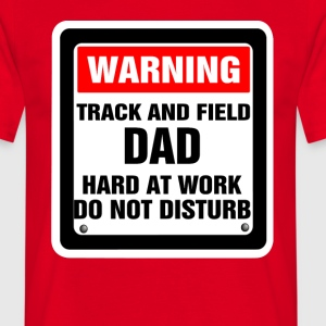 Warning Track & Field Dad Hard At Work Do Not Dis T-Shirts - Men's T-Shirt