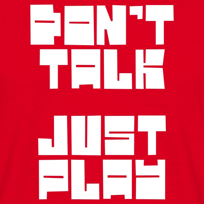 DON'T TALK JUST PLAY