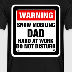 Warning Snowmobiling Dad Hard At Work Do Not Dist T-Shirts - Men's T-Shirt