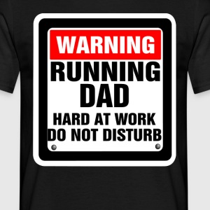Warning Running Dad Hard At Work Do Not Disturb T-Shirts - Men's T-Shirt