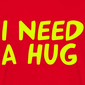 I NEED A HUG - Men's T-Shirt
