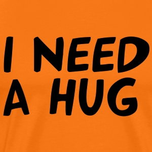 I NEED A HUG - Men's Premium T-Shirt