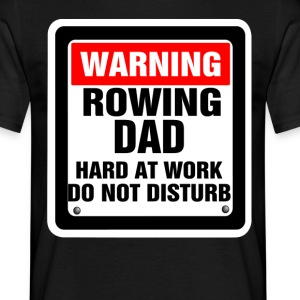 Warning Rowing Team Dad Hard At Work Do Not Distu T-Shirts - Men's T-Shirt
