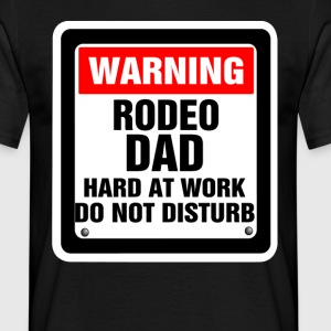 Warning Rodeo Dad Hard At Work Do Not Disturb T-Shirts - Men's T-Shirt