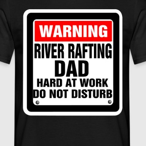 Warning River Rafting Dad Hard At Work Do Not Dis T-Shirts - Men's T-Shirt
