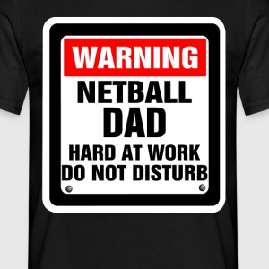 Warning Netball Dad Hard At Work Do Not Disturb T-Shirts - Men's T-Shirt