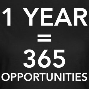 1 Year = 365 Opportunities T-shirts - Vrouwen T-shirt