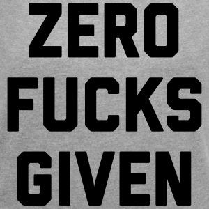 Zero Fucks Given Funny Quote T-Shirts - Women's T-shirt with rolled up sleeves