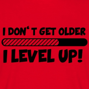 I DON´T GET OLDER - I LEVEL UP T-Shirts - Männer T-Shirt