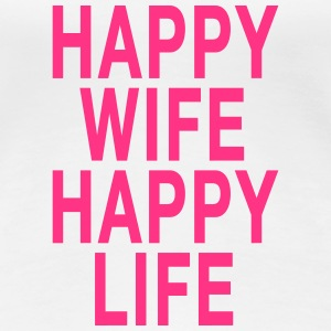 Happy Wife - Happy Life T-skjorter - Premium T-skjorte for kvinner