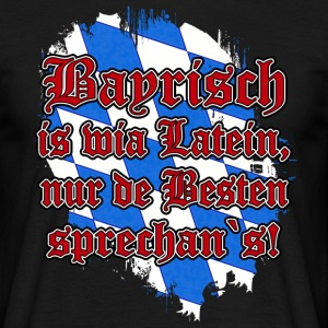 Bayrisch is wia Latein - Männer T-Shirt