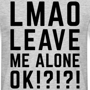 Leave Me Alone Funny Quote T-Shirts - Männer T-Shirt