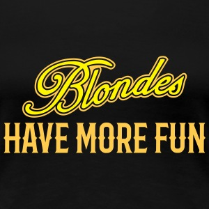 Blondes Have More Fun 3 - Frauen Premium T-Shirt