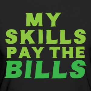 My skills pay the bills T-Shirts - Women's Organic T-shirt