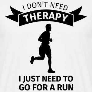 I don't need therapy I just need to go for a run T-Shirts - Männer T-Shirt