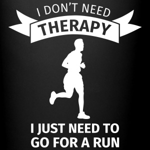 I don't need therapy I just need to go for a run Tassen & Zubehör - Tasse einfarbig