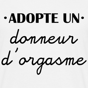t-shirt humour,citations, adopte donneur d'orgasme - T-shirt Homme