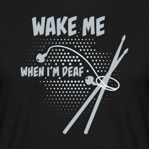Drummer: Wake me when I'm deaf T-Shirts - Men's T-Shirt