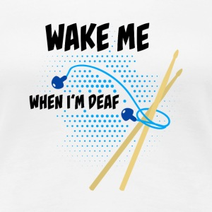 Drummer: Wake me when I'm deaf T-Shirts - Women's Premium T-Shirt