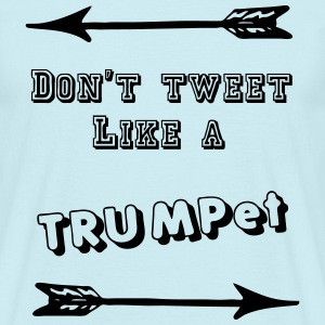 Don't tweet like a TRUMPet  T-Shirts - Männer T-Shirt