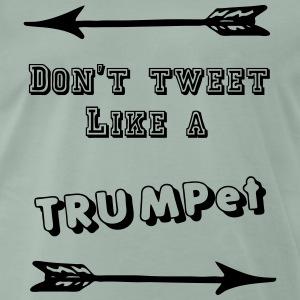 Don't tweet like a TRUMPet  T-Shirts - Men's Premium T-Shirt