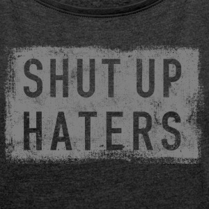 SHUT UP HATERS T-Shirts - Frauen T-Shirt mit gerollten Ärmeln