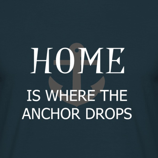 Home is where the anchor drops - T-skjorte for menn