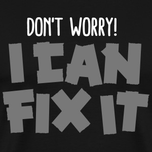 Don't worry! I can fix it - Duct tape T-shirts - Mannen Premium T-shirt