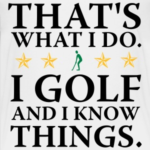 I do Golf i know things T-Shirts - Teenager Premium T-Shirt