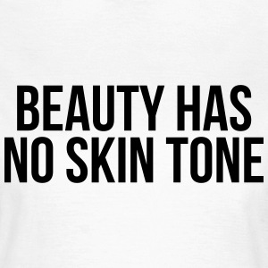 Beauty has no skin tone T-skjorter - T-skjorte for kvinner