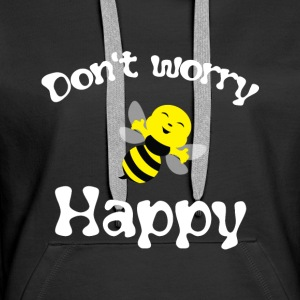 Biene Don't worry be happy Pullover & Hoodies - Frauen Premium Hoodie
