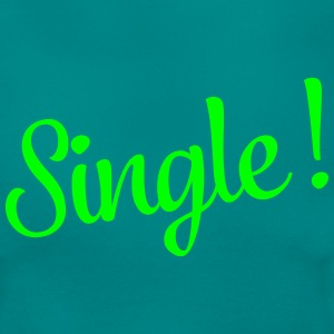 Single! T-Shirts - Frauen T-Shirt