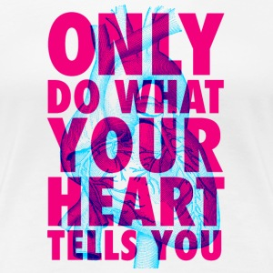 Only Do What Your Heart Tells You | Duotone Style T-shirts - Vrouwen Premium T-shirt